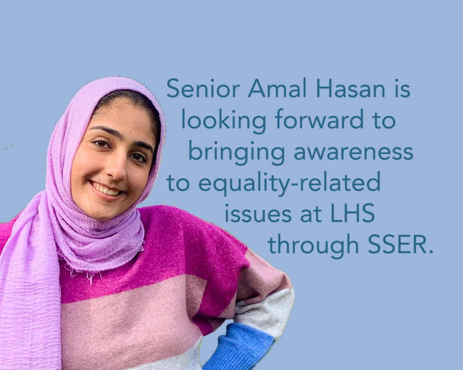 Photo via Amal Hasan. Senior Amal Hasan, a member of DOI, is looking forward to bringing awareness to equality-related issues at LHS through Students Supporting Equal Rights.